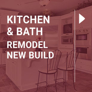 Kitchen & Bath Remodel or New Build